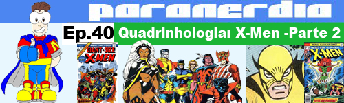 Vitrine do episódio 40 do Paranerdia: Quadrinhologia: X-Men - parte 2
