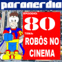 Paranerdia 80: Robôs no Cinema