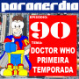 Paranerdia 90: Doctor Who – 1ª Temporada